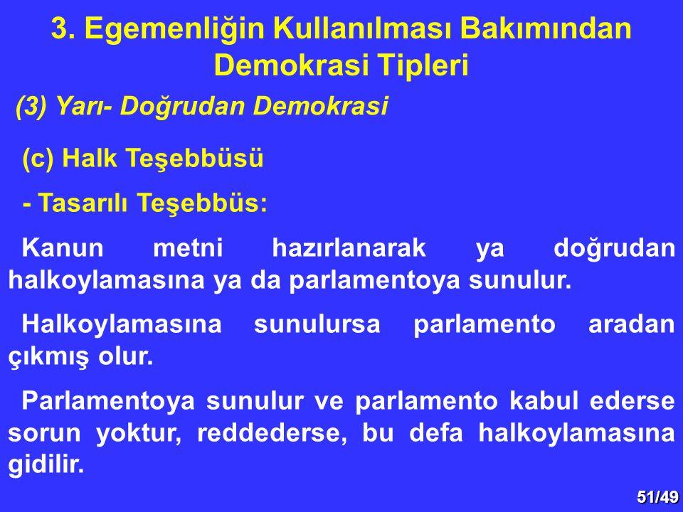 51/49 (c) Halk Teşebbüsü - Tasarılı Teşebbüs: Kanun metni hazırlanarak ya doğrudan halkoylamasına ya da parlamentoya sunulur. Halkoylamasına sunulursa