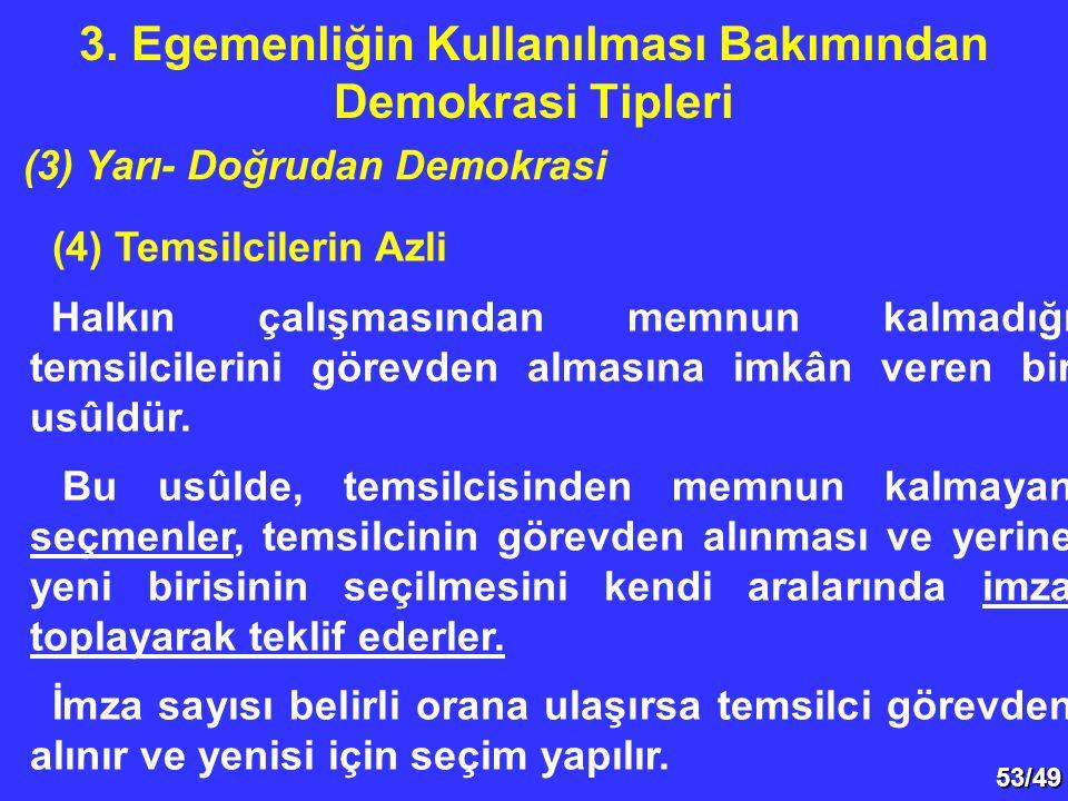 53/49 (4) Temsilcilerin Azli Halkın çalışmasından memnun kalmadığı temsilcilerini görevden almasına imkân veren bir usûldür. Bu usûlde, temsilcisinden