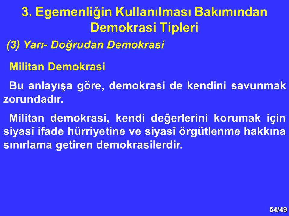 54/49 Militan Demokrasi Bu anlayışa göre, demokrasi de kendini savunmak zorundadır. Militan demokrasi, kendi değerlerini korumak için siyasî ifade hür