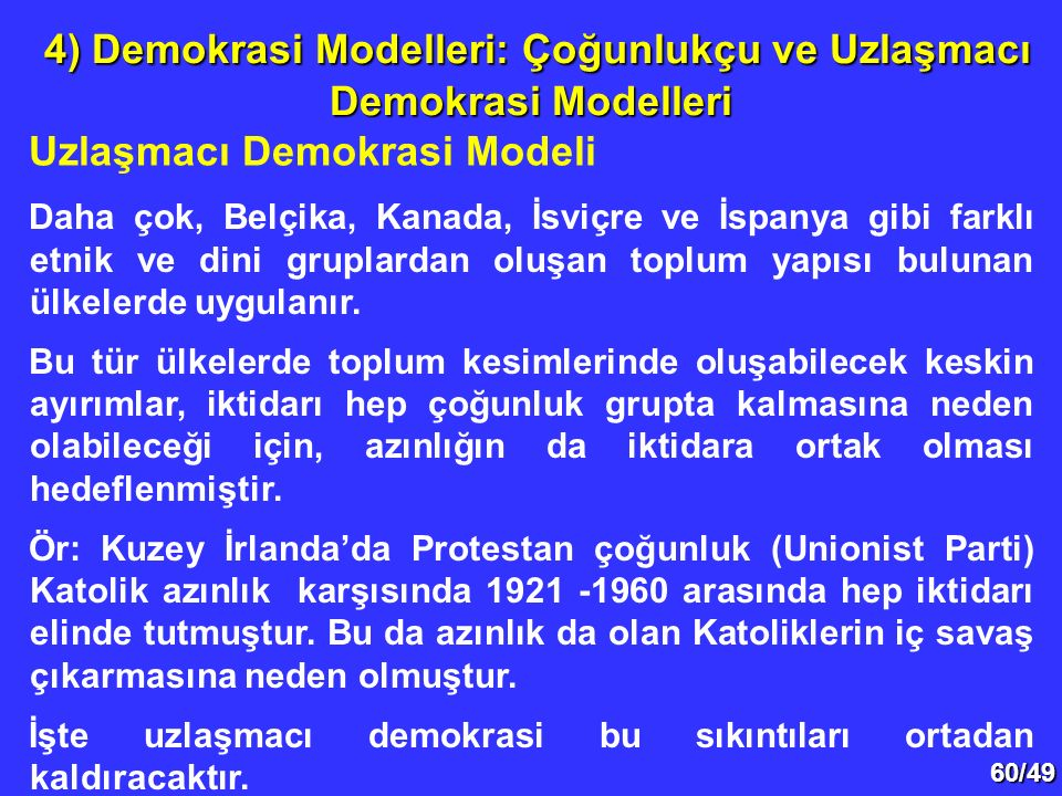 60/49 Uzlaşmacı Demokrasi Modeli 4) Demokrasi Modelleri: Çoğunlukçu ve Uzlaşmacı Demokrasi Modelleri 4) Demokrasi Modelleri: Çoğunlukçu ve Uzlaşmacı D
