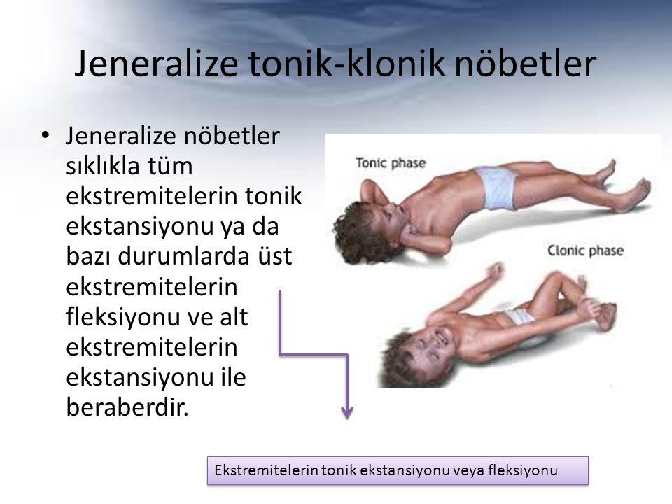 Jeneralize tonik-klonik nöbetler Jeneralize nöbetler sıklıkla tüm ekstremitelerin tonik ekstansiyonu ya da bazı durumlarda üst ekstremitelerin fleksiyonu ve alt ekstremitelerin ekstansiyonu ile beraberdir.