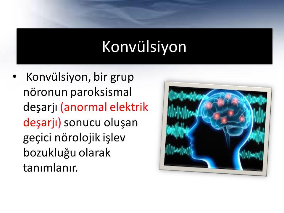 Konvülsiyon Konvülsiyon, bir grup nöronun paroksismal deşarjı (anormal elektrik deşarjı) sonucu oluşan geçici nörolojik işlev bozukluğu olarak tanımlanır.