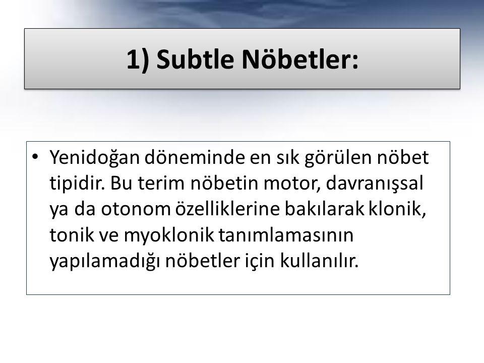 1) Subtle Nöbetler: Yenidoğan döneminde en sık görülen nöbet tipidir.