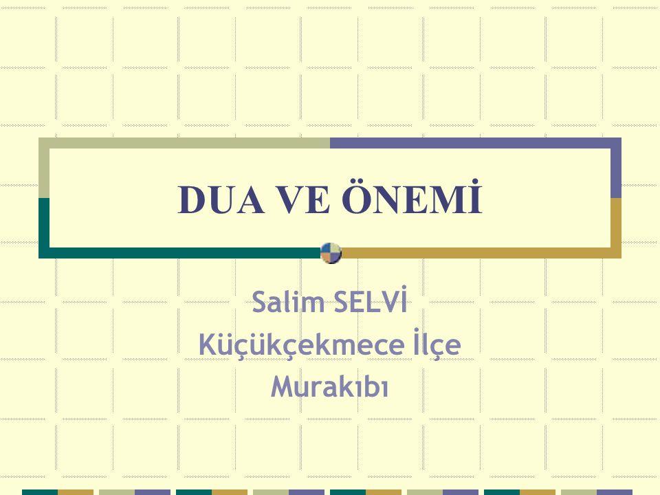 DUA VE ÖNEMİ Salim SELVİ Küçükçekmece İlçe Murakıbı