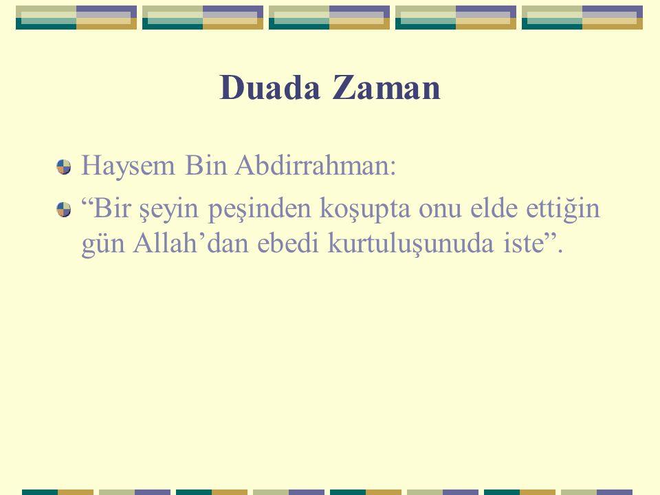 """Duada Zaman Haysem Bin Abdirrahman: """"Bir şeyin peşinden koşupta onu elde ettiğin gün Allah'dan ebedi kurtuluşunuda iste""""."""