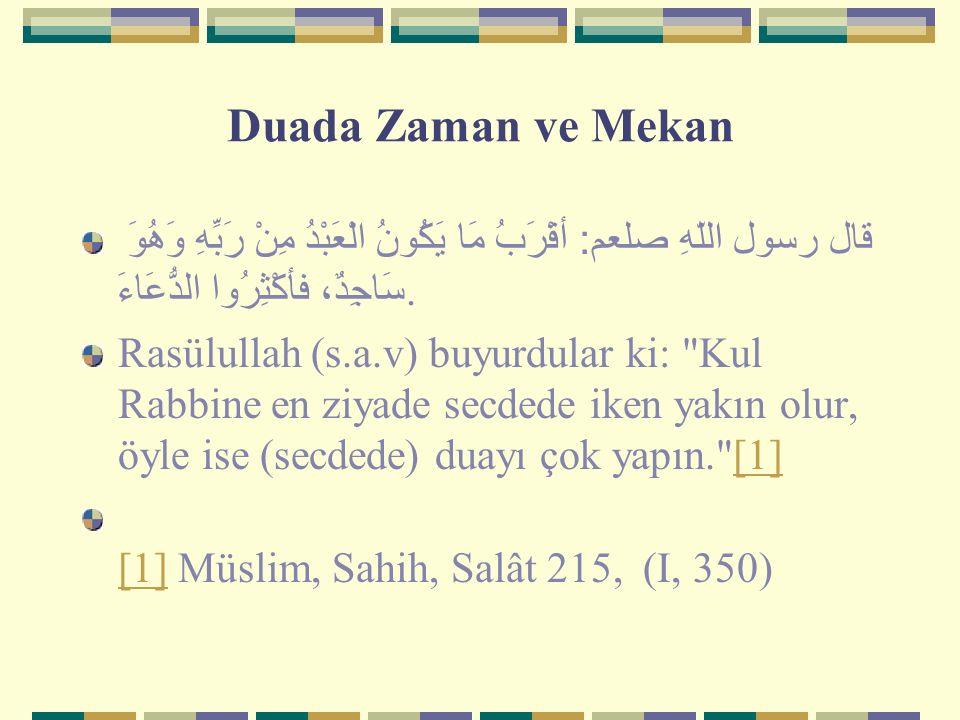 Duada Zaman ve Mekan قال رسول اللّهِ ﺼﻠﻌﻡ : أقْرَبُ مَا يَكُونُ الْعَبْدُ مِنْ رَبِّهِ وَهُوَ سَاجِدٌ، فأكْثِرُوا الدُّعَاءَ. Rasülullah (s.a.v) buyur