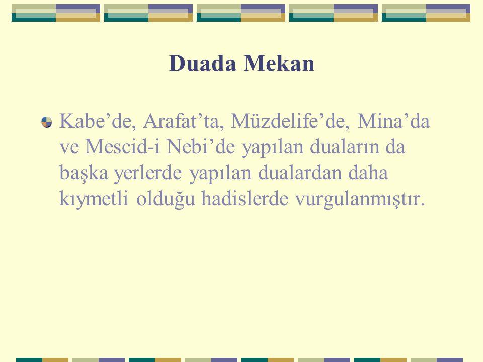 Duada Mekan Kabe'de, Arafat'ta, Müzdelife'de, Mina'da ve Mescid-i Nebi'de yapılan duaların da başka yerlerde yapılan dualardan daha kıymetli olduğu ha