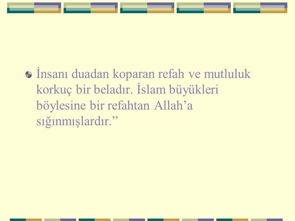"""İnsanı duadan koparan refah ve mutluluk korkuç bir beladır. İslam büyükleri böylesine bir refahtan Allah'a sığınmışlardır."""""""