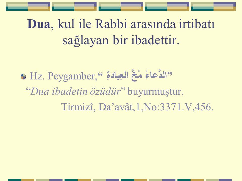 """Dua, kul ile Rabbi arasında irtibatı sağlayan bir ibadettir. Hz. Peygamber,"""" الدُّعاءُ مُخُّ العِبادةِ """" """"Dua ibadetin özüdür"""" buyurmuştur. Tirmizî, D"""
