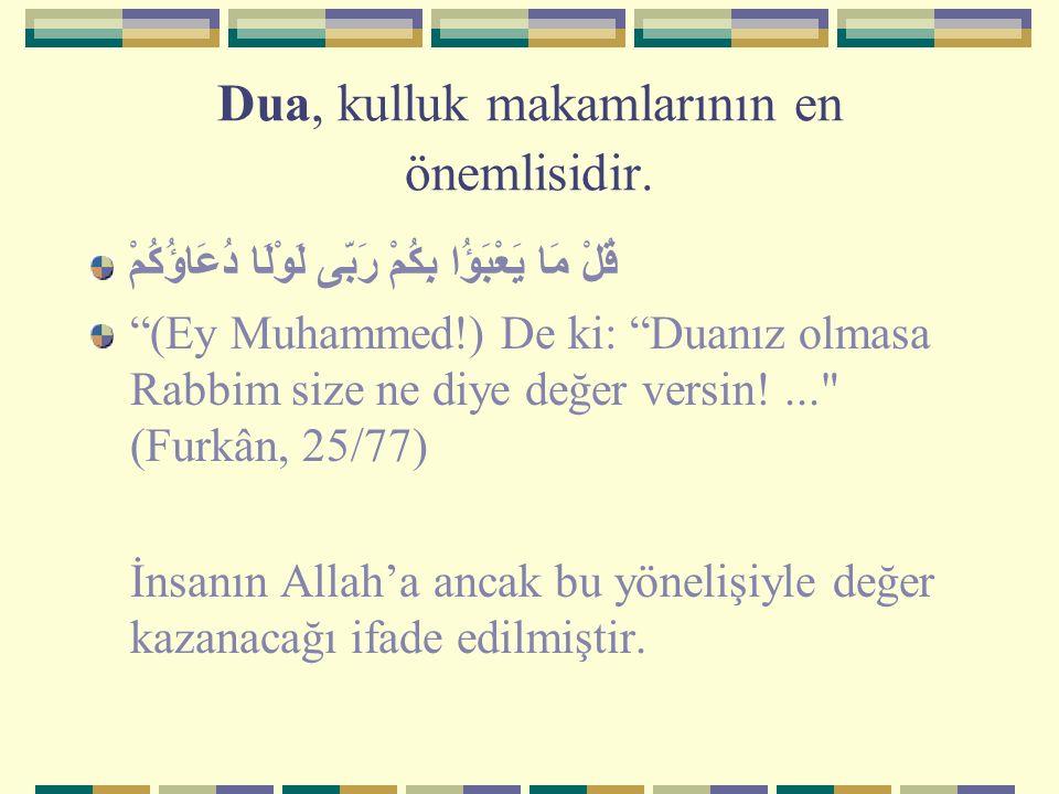 """Dua, kulluk makamlarının en önemlisidir. قُلْ مَا يَعْبَؤُا بِكُمْ رَبّى لَوْلَا دُعَاؤُكُمْ """"(Ey Muhammed!) De ki: """"Duanız olmasa Rabbim size ne diye"""
