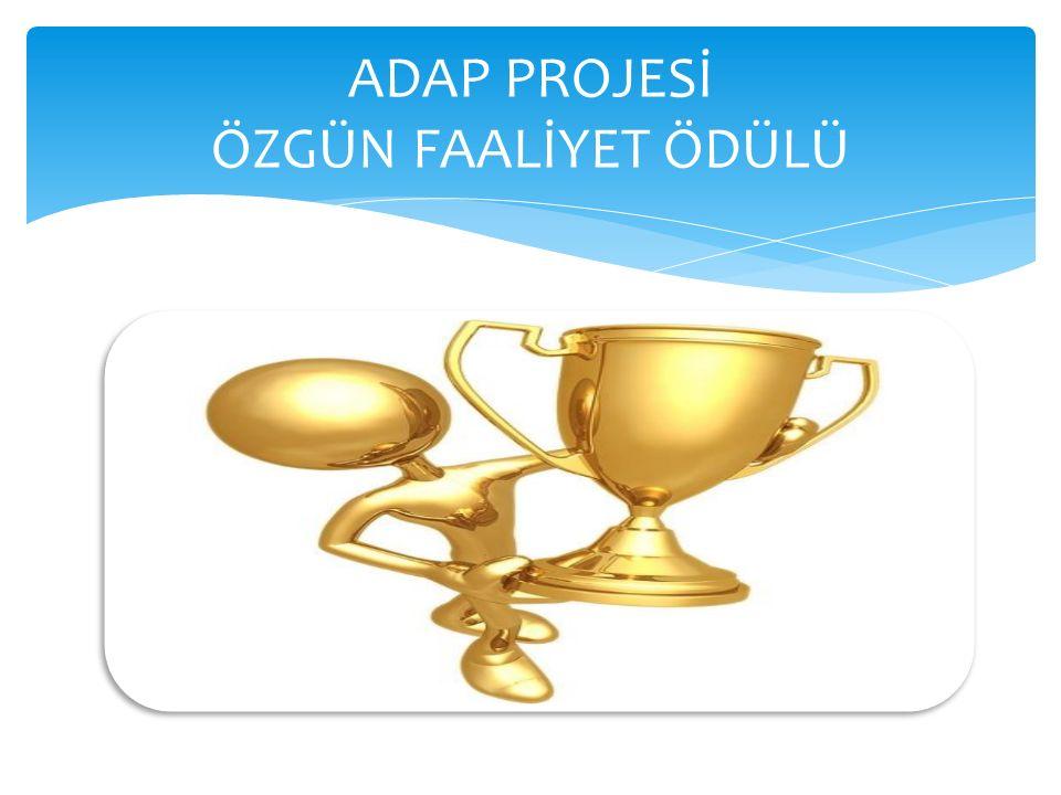 ADAP PROJESİ ÖZGÜN FAALİYET ÖDÜLÜ