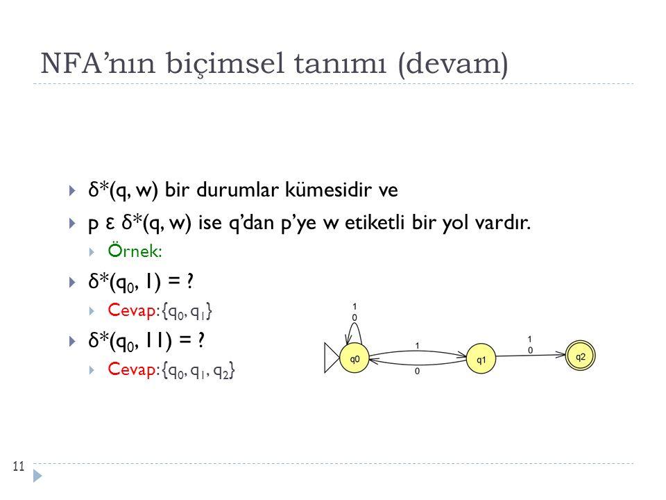 NFA'nın biçimsel tanımı (devam)  δ *(q, w) bir durumlar kümesidir ve  p ε δ *(q, w) ise q'dan p'ye w etiketli bir yol vardır.  Örnek:  δ *(q 0, 1)
