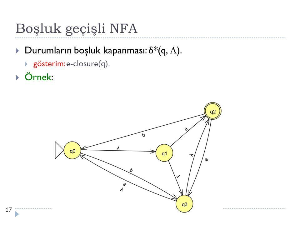 Boşluk geçişli NFA  Durumların boşluk kapanması: δ *(q,  ).  gösterim: e-closure(q).  Örnek: 17