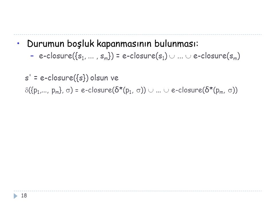 18 Durumun boşluk kapanmasının bulunması: –e-closure({s 1,..., s m }) = e-closure(s 1 ) ...  e-closure(s m ) s' = e-closure({s}) olsun ve  ({p 1,..