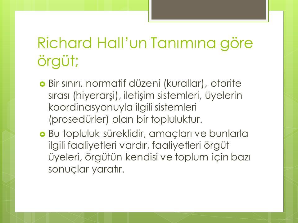 Richard Hall'un Tanımına göre örgüt;  Bir sınırı, normatif düzeni (kurallar), otorite sırası (hiyerarşi), iletişim sistemleri, üyelerin koordinasyonu