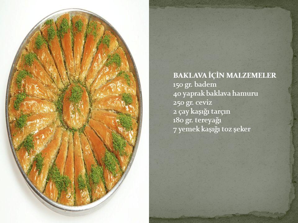 BAKLAVA İÇİN MALZEMELER 150 gr. badem 40 yaprak baklava hamuru 250 gr. ceviz 2 çay kaşığı tarçın 180 gr. tereyağı 7 yemek kaşığı toz şeker