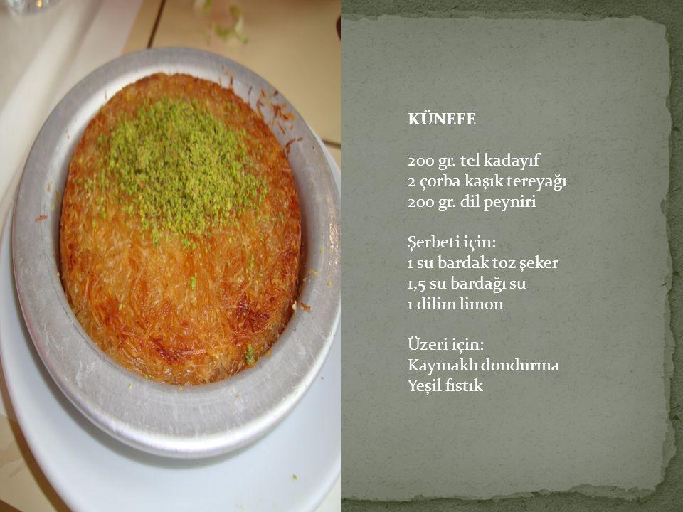 KÜNEFE 200 gr. tel kadayıf 2 çorba kaşık tereyağı 200 gr. dil peyniri Şerbeti için: 1 su bardak toz şeker 1,5 su bardağı su 1 dilim limon Üzeri için: