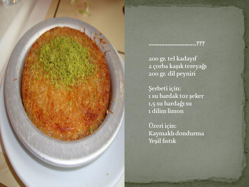 ………………………...??? 200 gr. tel kadayıf 2 çorba kaşık tereyağı 200 gr. dil peyniri Şerbeti için: 1 su bardak toz şeker 1,5 su bardağı su 1 dilim limon Üze