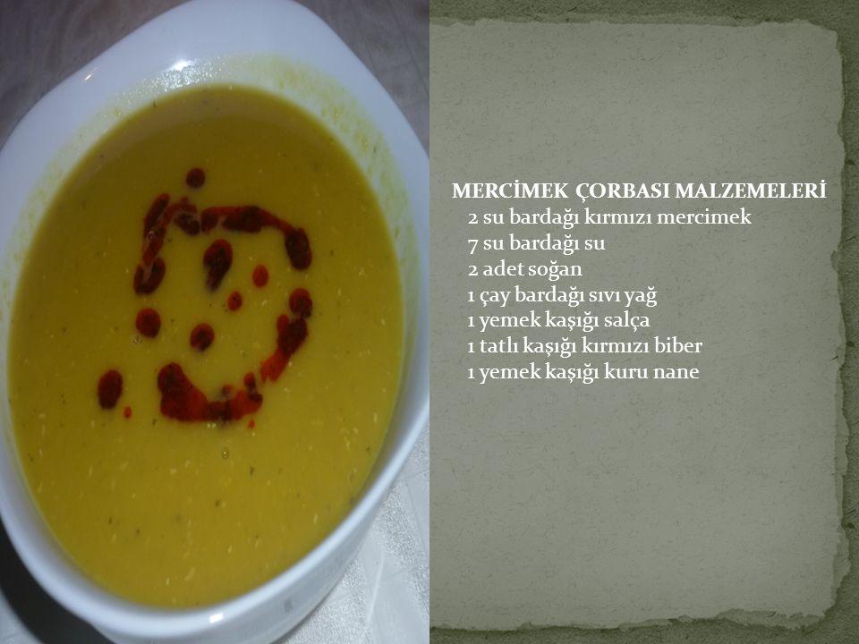 MERCİMEK ÇORBASI MALZEMELERİ 2 su bardağı kırmızı mercimek 7 su bardağı su 2 adet soğan 1 çay bardağı sıvı yağ 1 yemek kaşığı salça 1 tatlı kaşığı kır
