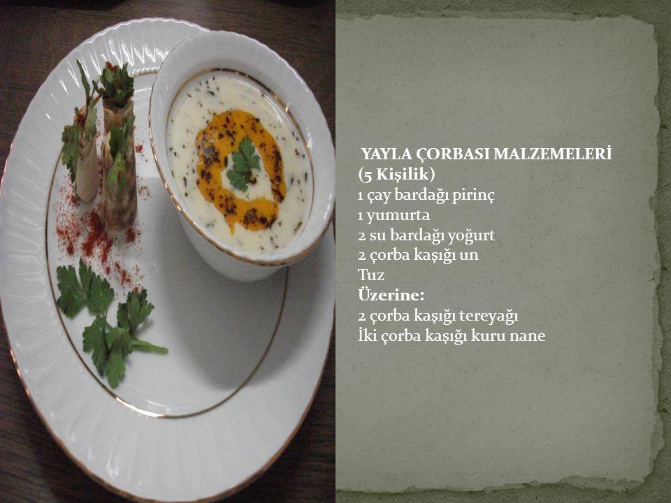 YAYLA ÇORBASI MALZEMELERİ (5 Kişilik) 1 çay bardağı pirinç 1 yumurta 2 su bardağı yoğurt 2 çorba kaşığı un Tuz Üzerine: 2 çorba kaşığı tereyağı İki ço