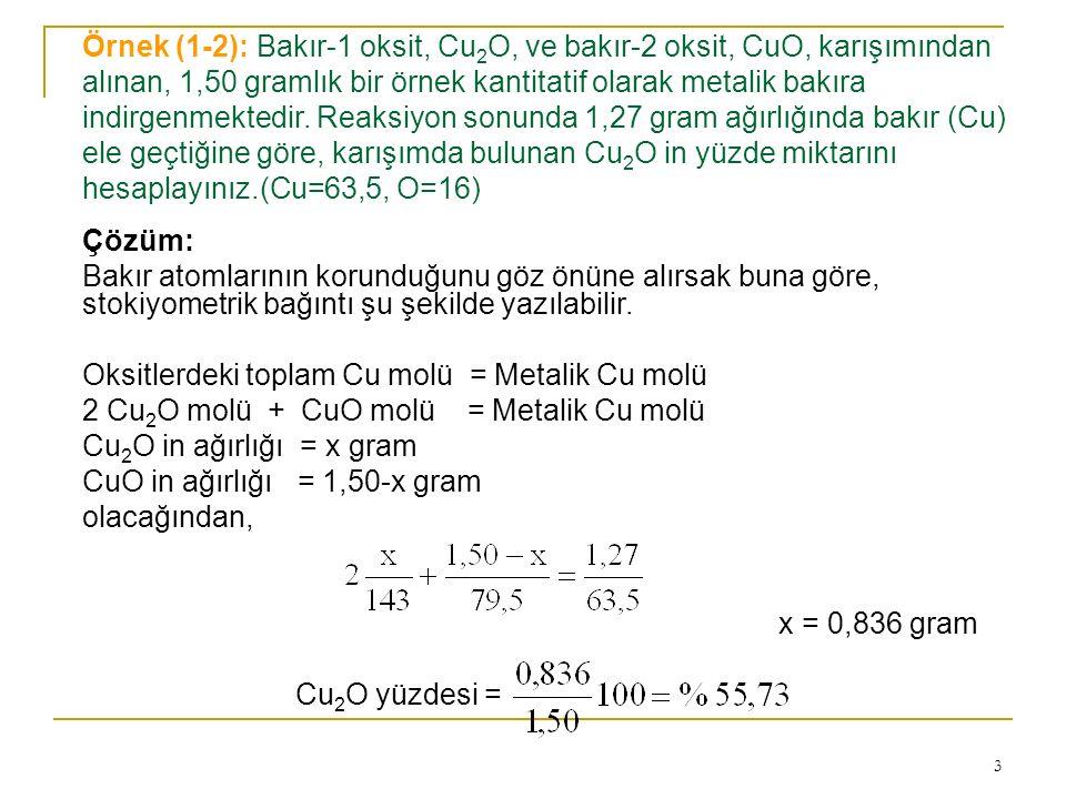 3 Örnek (1-2): Bakır-1 oksit, Cu 2 O, ve bakır-2 oksit, CuO, karışımından alınan, 1,50 gramlık bir örnek kantitatif olarak metalik bakıra indirgenmekt