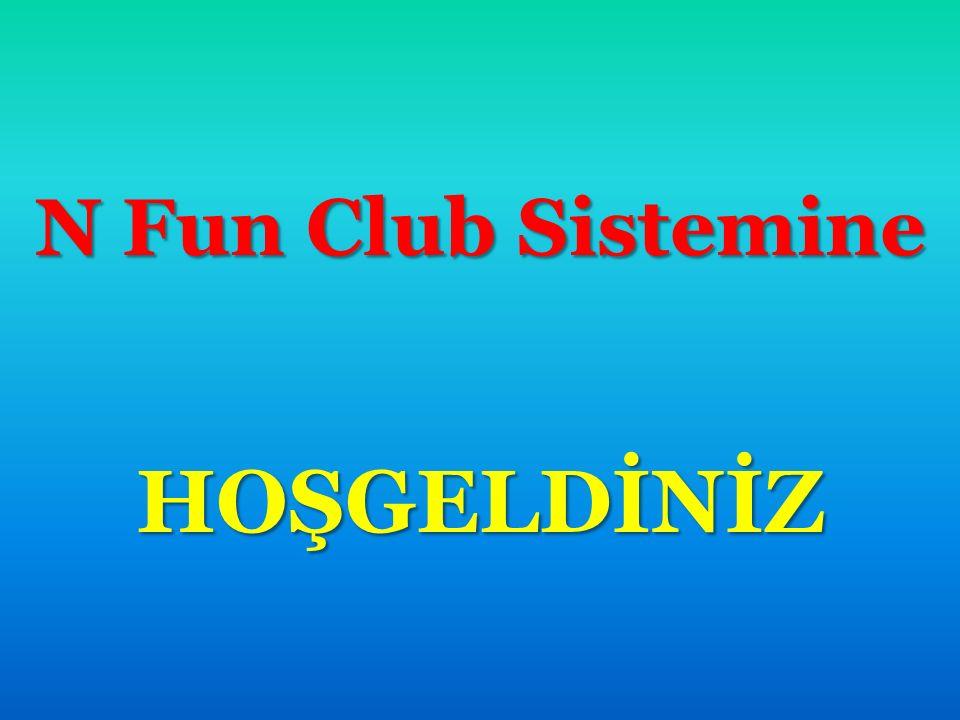 N Fun Club Sistemine HOŞGELDİNİZ