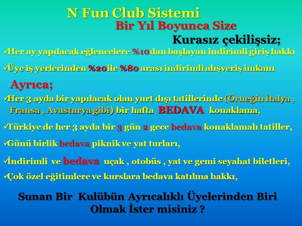 N Fun Club Sistemi Bir Yıl Boyunca Size Bir Yıl Boyunca Size Kurasız çekilişsiz; Kurasız çekilişsiz; Her ay yapılacak eğlencelere %10dan başlayan indi