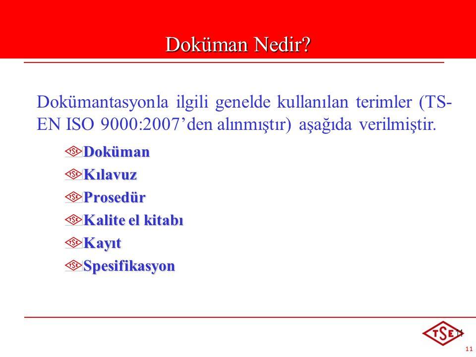 11 Doküman Nedir? Dokümantasyonla ilgili genelde kullanılan terimler (TS- EN ISO 9000:2007'den alınmıştır) aşağıda verilmiştir. DokümanKılavuzProsedür