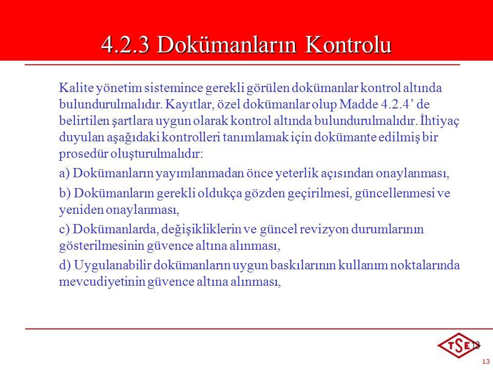13 4.2.3 Dokümanların Kontrolu Kalite yönetim sistemince gerekli görülen dokümanlar kontrol altında bulundurulmalıdır.