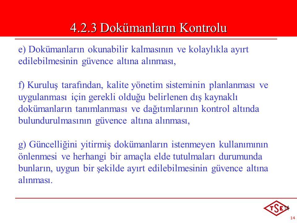 14 e) Dokümanların okunabilir kalmasının ve kolaylıkla ayırt edilebilmesinin güvence altına alınması, f) Kuruluş tarafından, kalite yönetim sisteminin planlanması ve uygulanması için gerekli olduğu belirlenen dış kaynaklı dokümanların tanımlanması ve dağıtımlarının kontrol altında bulundurulmasının güvence altına alınması, g) Güncelliğini yitirmiş dokümanların istenmeyen kullanımının önlenmesi ve herhangi bir amaçla elde tutulmaları durumunda bunların, uygun bir şekilde ayırt edilebilmesinin güvence altına alınması.