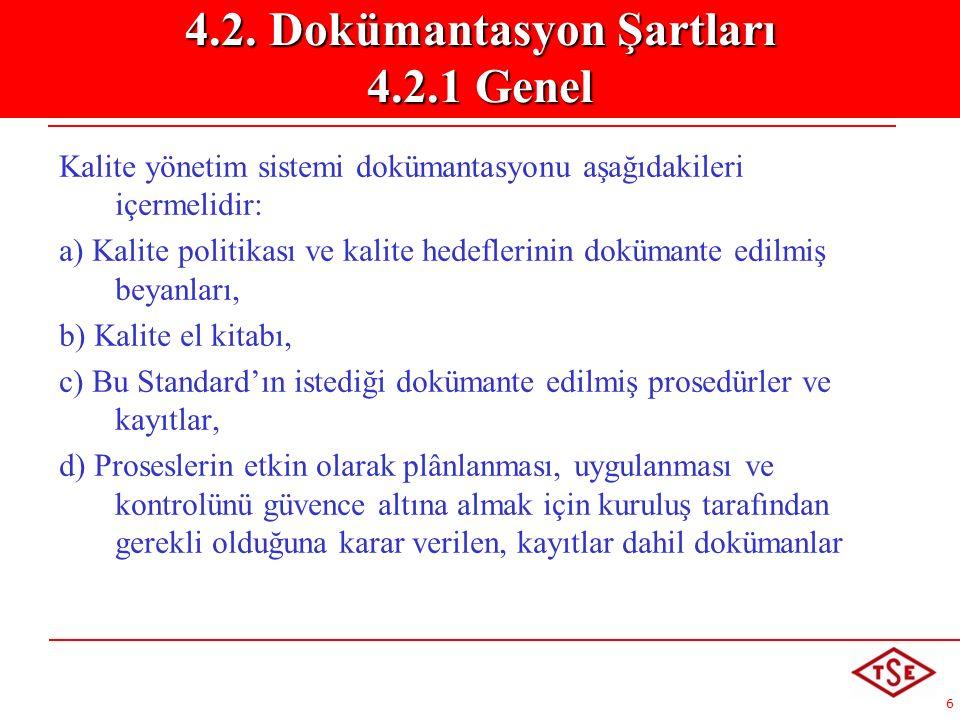 6 Kalite yönetim sistemi dokümantasyonu aşağıdakileri içermelidir: a) Kalite politikası ve kalite hedeflerinin dokümante edilmiş beyanları, b) Kalite