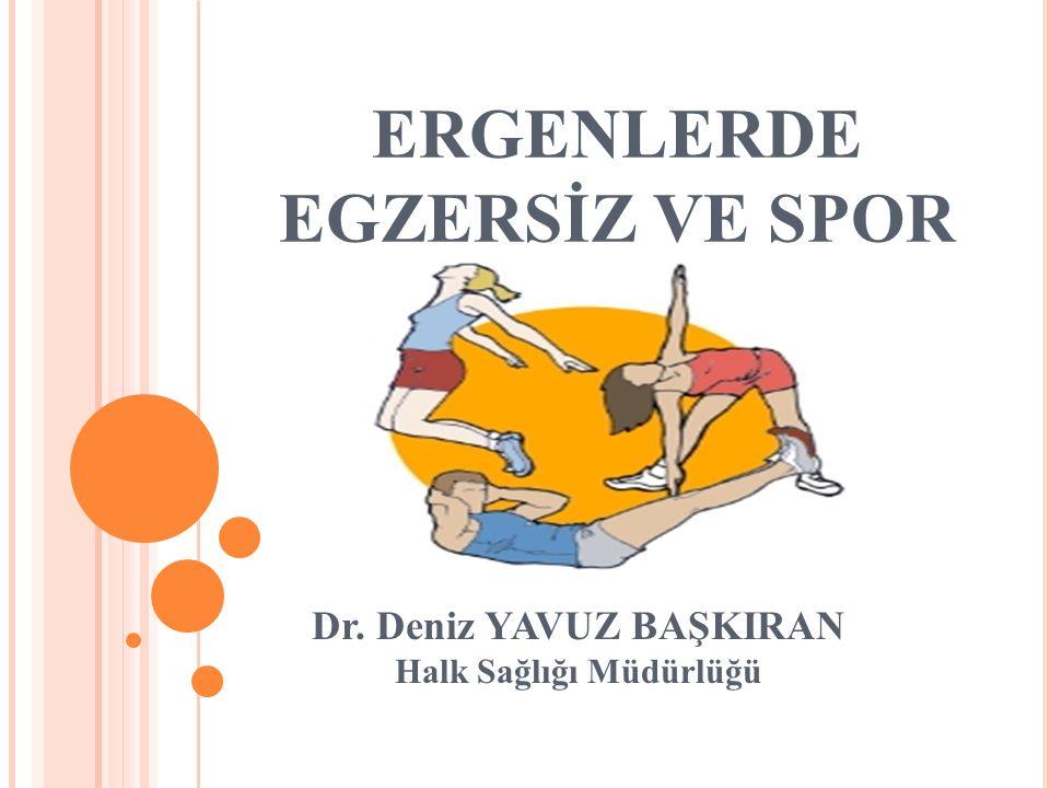 ERGENLERDE EGZERSİZ VE SPOR Dr. Deniz YAVUZ BAŞKIRAN Halk Sağlığı Müdürlüğü