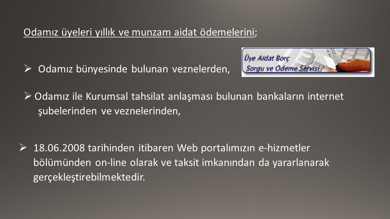 Odamız üyeleri yıllık ve munzam aidat ödemelerini;  Odamız bünyesinde bulunan veznelerden,  Odamız ile Kurumsal tahsilat anlaşması bulunan bankaların internet şubelerinden ve veznelerinden,  18.06.2008 tarihinden itibaren Web portalımızın e-hizmetler bölümünden on-line olarak ve taksit imkanından da yararlanarak gerçekleştirebilmektedir.