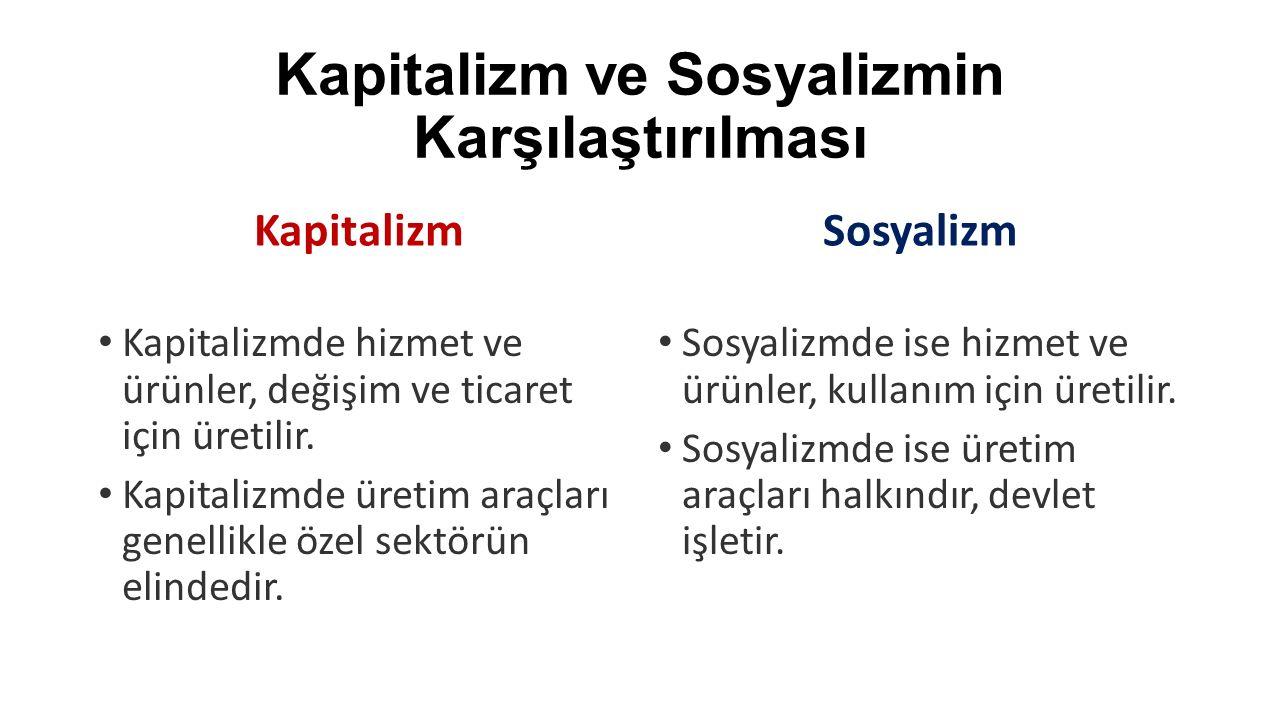 Kapitalizm ve Sosyalizmin Karşılaştırılması Kapitalizm Kapitalizmde hizmet ve ürünler, değişim ve ticaret için üretilir. Kapitalizmde üretim araçları