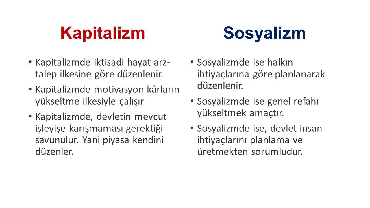 Sosyalizm Kapitalizmde iktisadi hayat arz- talep ilkesine göre düzenlenir. Kapitalizmde motivasyon kârların yükseltme ilkesiyle çalışır Kapitalizmde,