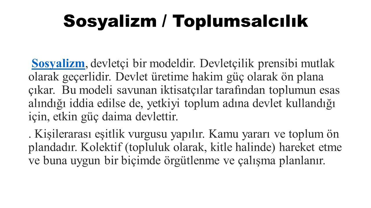 Sosyalizm / Toplumsalcılık Sosyalizm, devletçi bir modeldir.