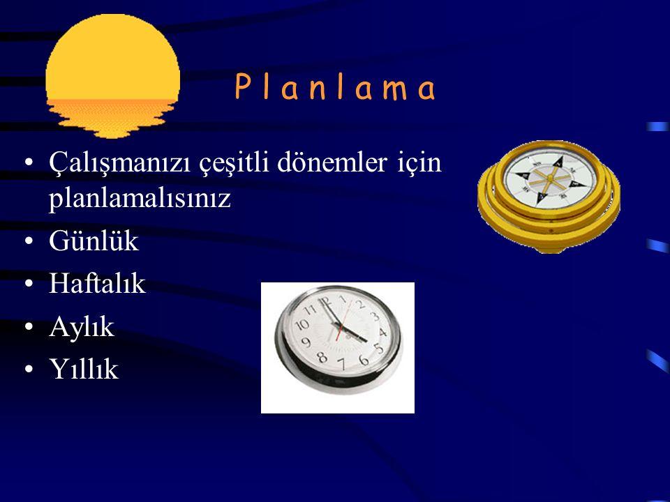 P l a n l a m a Çalışmanızı çeşitli dönemler için planlamalısınız Günlük Haftalık Aylık Yıllık