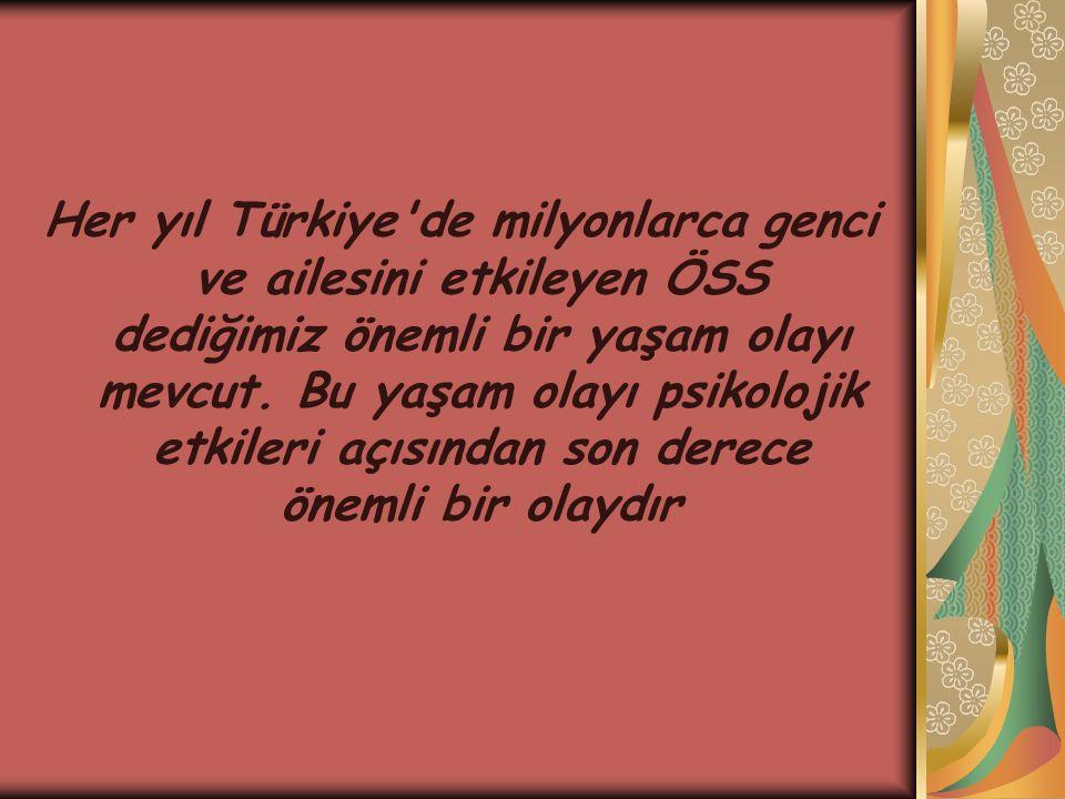 Her yıl Türkiye de milyonlarca genci ve ailesini etkileyen ÖSS dediğimiz önemli bir yaşam olayı mevcut.