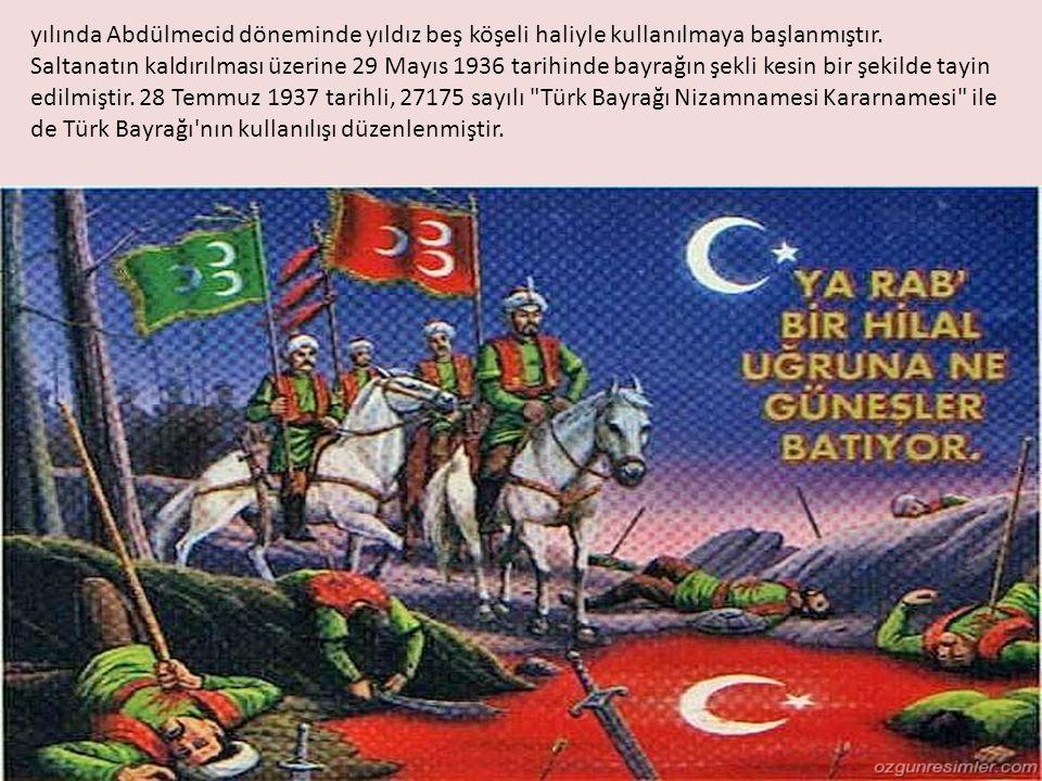 yılında Abdülmecid döneminde yıldız beş köşeli haliyle kullanılmaya başlanmıştır. Saltanatın kaldırılması üzerine 29 Mayıs 1936 tarihinde bayrağın şek