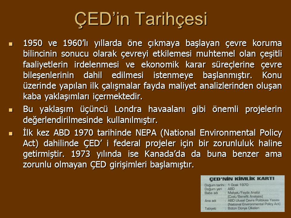 ÇED'in Tarihçesi 1950 ve 1960'lı yıllarda öne çıkmaya başlayan çevre koruma bilincinin sonucu olarak çevreyi etkilemesi muhtemel olan çeşitli faaliyet