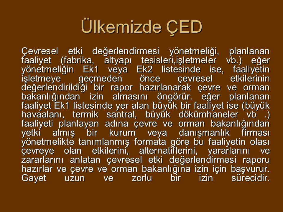 Ülkemizde ÇED Çevresel etki değerlendirmesi yönetmeliği, planlanan faaliyet (fabrika, altyapı tesisleri,işletmeler vb.) eğer yönetmeliğin Ek1 veya Ek2