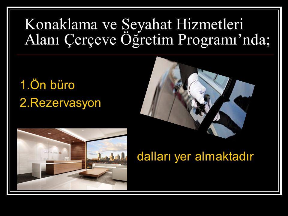 Konaklama ve Seyahat Hizmetleri Alanı Çerçeve Öğretim Programı'nda; 1.Ön büro 2.Rezervasyon dalları yer almaktadır