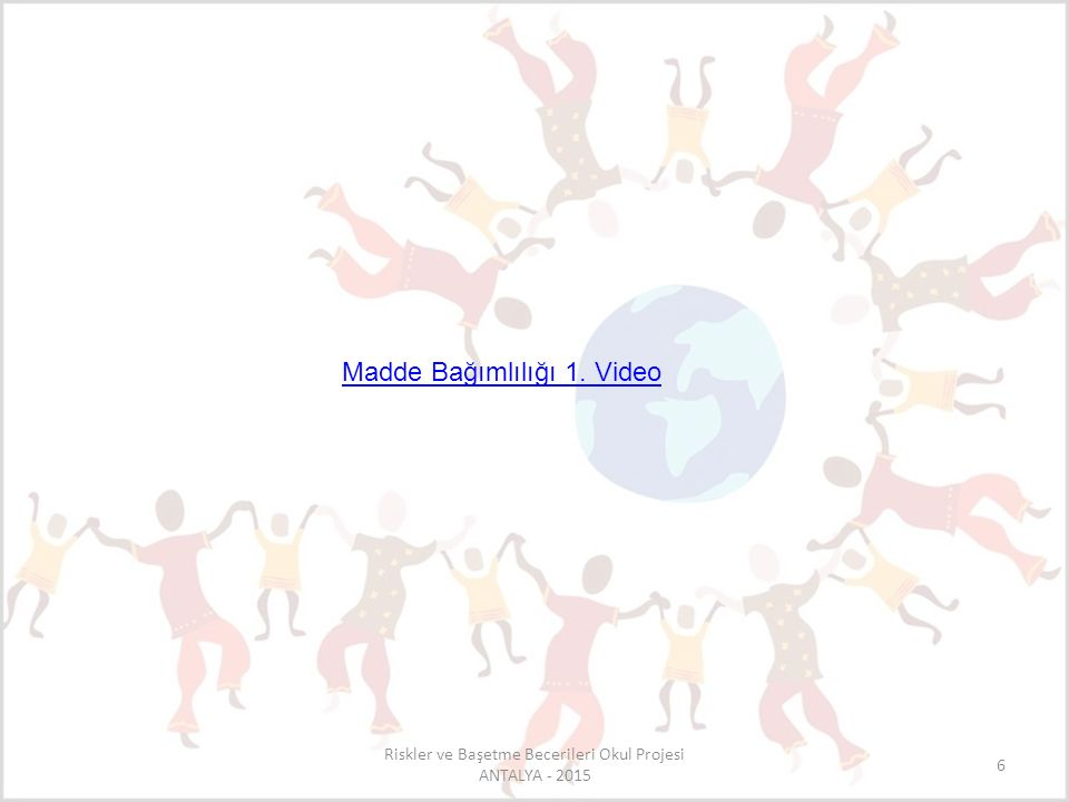 6 Madde Bağımlılığı 1. Video