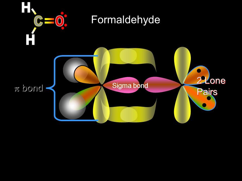 Formaldehyde Sigma bond 2 Lone Pairs  bond