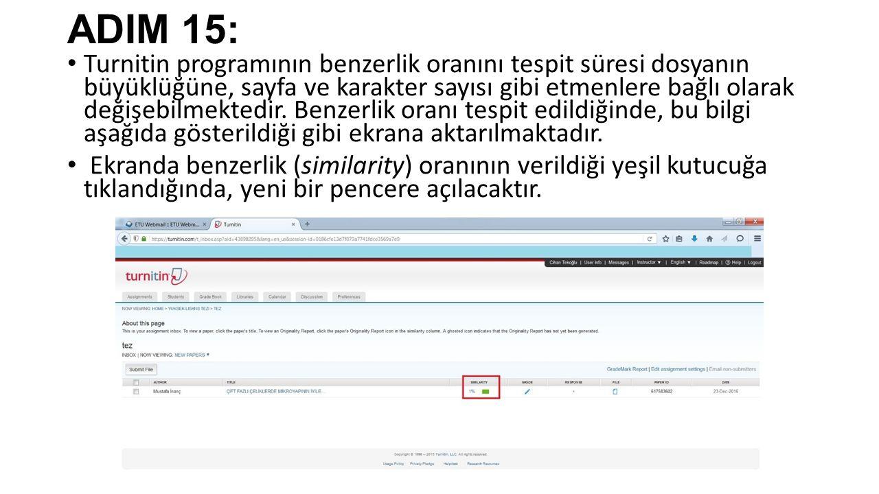 ADIM 15: Turnitin programının benzerlik oranını tespit süresi dosyanın büyüklüğüne, sayfa ve karakter sayısı gibi etmenlere bağlı olarak değişebilmektedir.