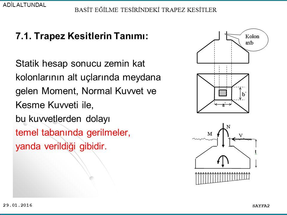 30.01.2016 7.1. Trapez Kesitlerin Tanımı: Statik hesap sonucu zemin kat kolonlarının alt uçlarında meydana gelen Moment, Normal Kuvvet ve Kesme Kuvvet