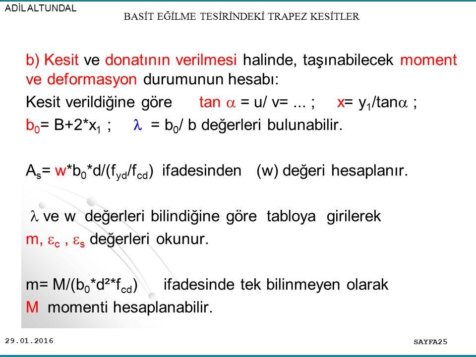 30.01.2016 b) Kesit ve donatının verilmesi halinde, taşınabilecek moment ve deformasyon durumunun hesabı: Kesit verildiğine göre tan  = u/ v=... ; x=
