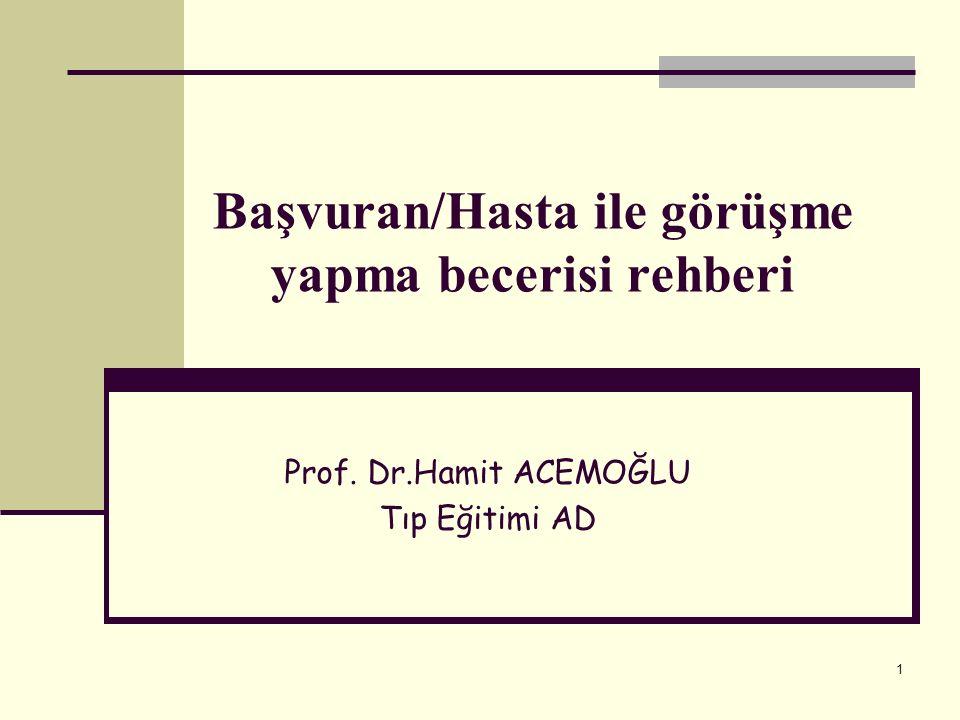 1 Başvuran/Hasta ile görüşme yapma becerisi rehberi Prof. Dr.Hamit ACEMOĞLU Tıp Eğitimi AD