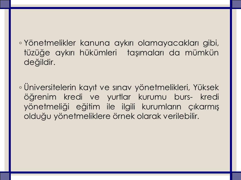 ◦ Yönetmelikler kanuna aykırı olamayacakları gibi, tüzüğe aykırı hükümleri taşımaları da mümkün değildir. ◦ Üniversitelerin kayıt ve sınav yönetmelikl