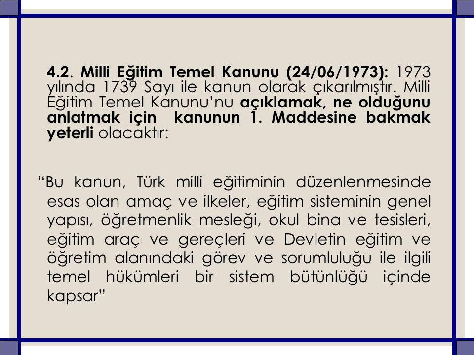 4.2. Milli Eğitim Temel Kanunu (24/06/1973): 1973 yılında 1739 Sayı ile kanun olarak çıkarılmıştır. Milli Eğitim Temel Kanunu'nu açıklamak, ne olduğun